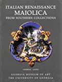 img - for Italian Renaissance Maiolica from Southern Collections book / textbook / text book