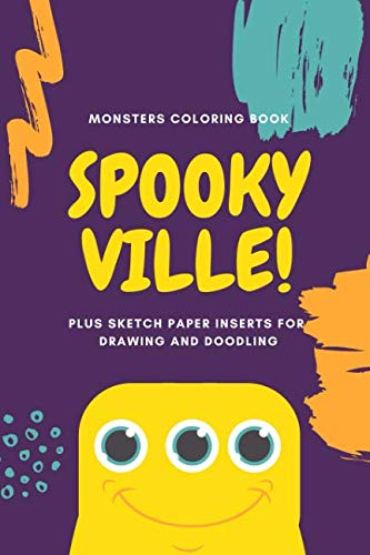 Monsters Coloring Book SPOOKY VILLE Plus Sketch Paper Inserts for Drawing and Doodling: Fun Name Your Monsters Halloween Special Activity Book for Kids ()