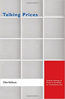Talking Prices: Symbolic Meanings of Prices on the Market for Contemporary Art (Princeton Studies in Cultural Sociology)