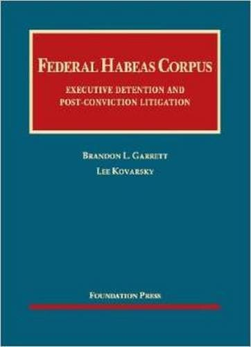 Federal Habeas Corpus: Executive Detention and Post-conviction Litigation (University Casebook Series) ()