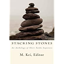 Stacking Stones: An Anthology of Short Tanka Sequences