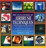 The Encyclopedia of Airbrush Techniques, Michael E. Leek, 1561383538