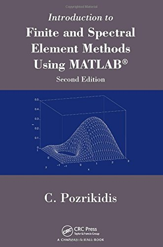 Introduction to Finite and Spectral Element Methods Using MATLAB, Second Edition -  Constantine Pozrikidis, 2nd Edition, Hardcover