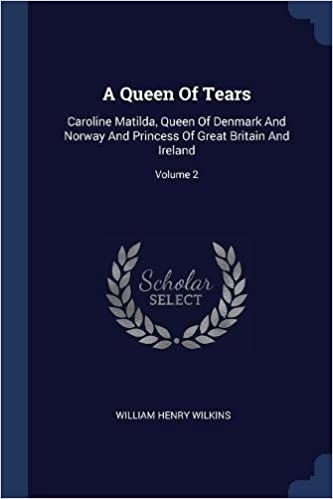 A Queen Of Tears Caroline Matilda Queen Of Denmark And Norway And