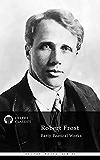 Poetical Works of Robert Frost (Delphi Classics) (Delphi Poets Series Book 33)