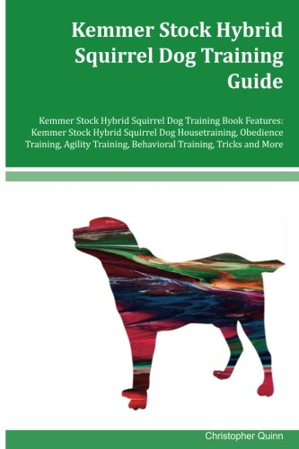 Kemmer Stock Hybrid Squirrel Dog Training Guide Kemmer Stock Hybrid Squirrel Dog Training Book Features: Kemmer Stock Hybrid Squirrel Dog ... Behavioral Training, Tricks and More