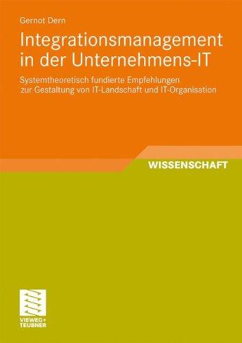 Integrationsmanagement in der Unternehmens-IT: Systemtheoretisch fundierte Empfehlungen zur Gestaltung von IT-Landschaft und IT-Organisation (German Edition)