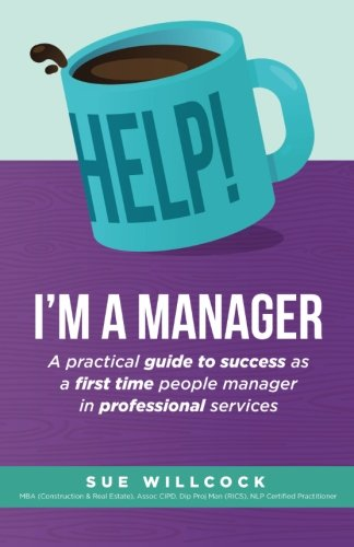 Help! I'm a Manager: A practical guide to success as a first time people manager in professional services PDF