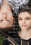 Amy Ellis Nutt: Becoming Nicole : The Transformation of an American Family (Hardcover); 2015 Edition