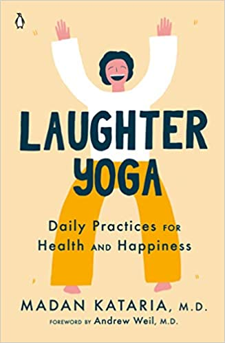Laughter Yoga: Daily Practices for Health and Happiness ...