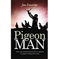 Pigeon Man: Notes, tips and observations from a lifetime of pigeon rearing and racing