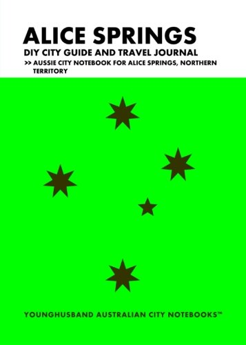 Alice Springs DIY City Guide and Travel Journal: Aussie City Notebook for Alice Springs, Australia (Oceania City Notebooks in Lists)