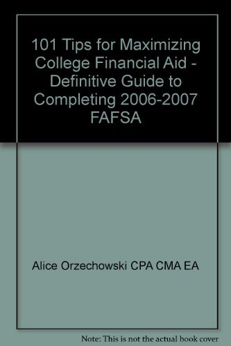 101 Tips for Maximizing College Financial Aid - Definitive Guide to Completing 2006-2007 FAFSA by Alice Orzechowski CPA CMA EA (2006-01-05) Paperback