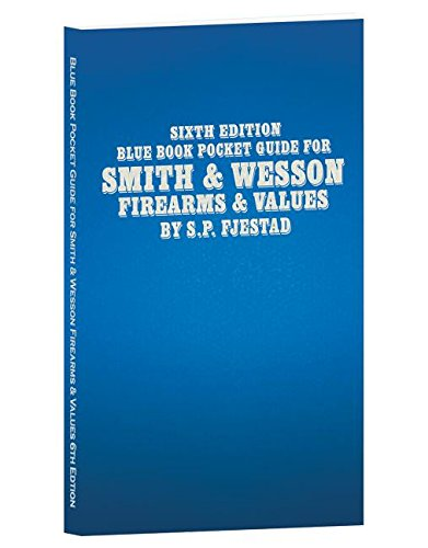 Sixth Edition Blue Book Pocket Guide for Smith & Wesson Firearms & Values