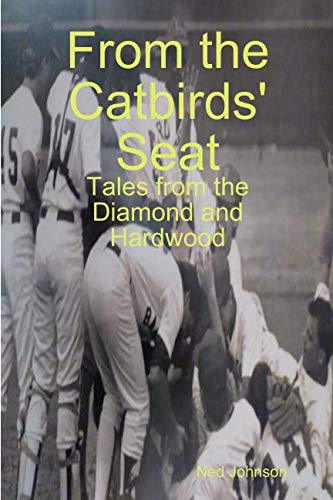 - From the Catbirds' Seat: Tales from the Diamond and Hardwood