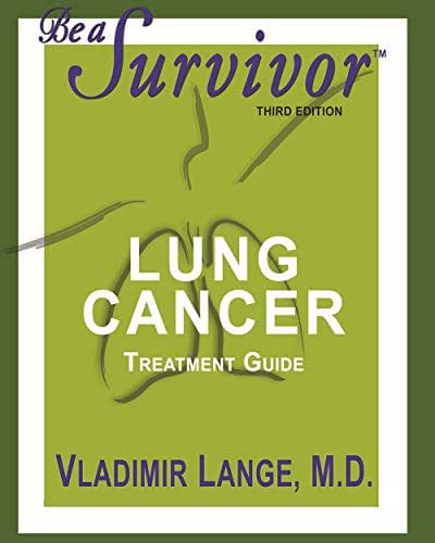 Be A Survivor: Lung Cancer Treatment Guide: Revised Third Edition