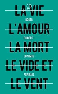 La vie l'amour la mort le vide et le vent, suivi de Le miroir noir par Roger Gilbert-Lecomte