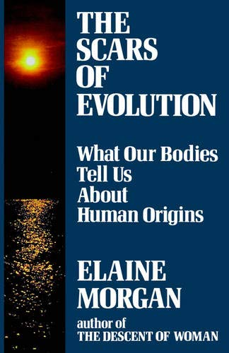 Scars of Evolution: What Our Bodies Tell Us About Human Origins por Elaine Morgan