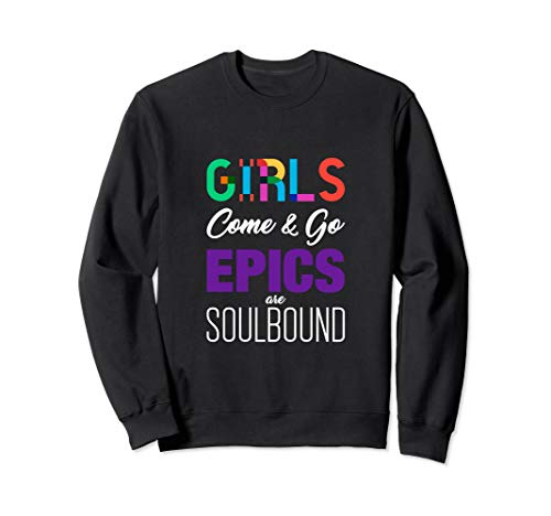 Girls Come & Go - Epics Are Soulbound MMORPG Gamer Sweatshirt