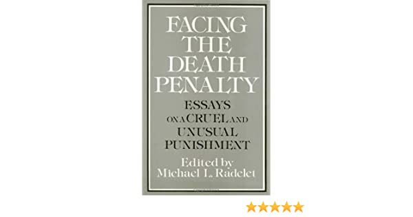High School Entrance Essay Examples Facing The Death Penalty Essays On A Cruel And Unusual Punishment Michael  L Radelet  Amazoncom Books Importance Of Good Health Essay also Best English Essay Facing The Death Penalty Essays On A Cruel And Unusual Punishment  Sample Essay Topics For High School