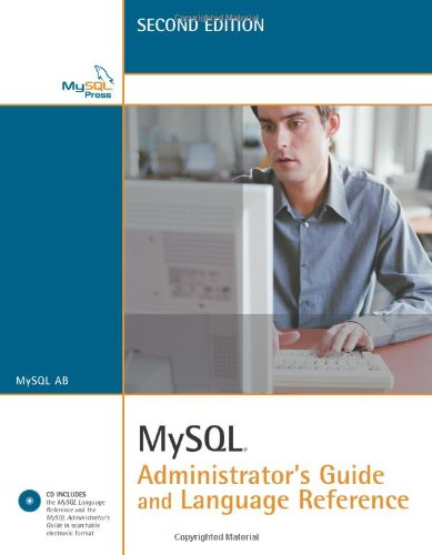 MySQL Administrator's Guide and Language Reference (2nd Edition) by MySQL Press