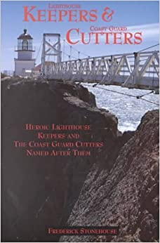 Book Lighthouse Keepers & Coast Guard Cutters: Heroic Lighthouse Keepers and the Coast Guard Cutters Named After Them by Frederick Stonehouse (2000-06-29)