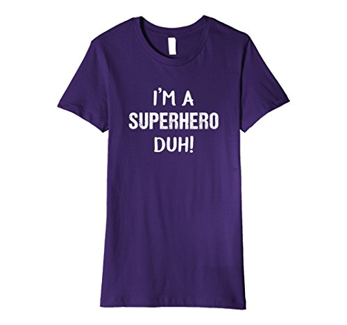 Female Superheroes Costumes Diy (Womens I'm A Superhero Duh! Easy Funny Halloween Costume T-Shirt Large Purple)
