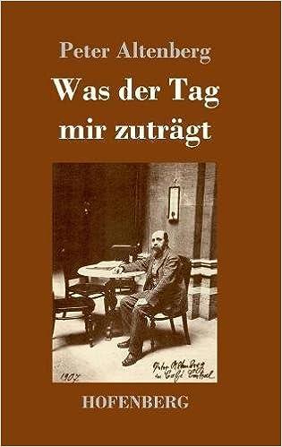 Was Der Tag Mir Zuträgt German Edition Peter Altenberg