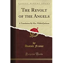 The Revolt of the Angels: A Translation By Mrs. Wilfrid Jackson (Classic Reprint)