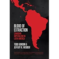 Blood of Extraction: Canadian Imperialism in Latin America