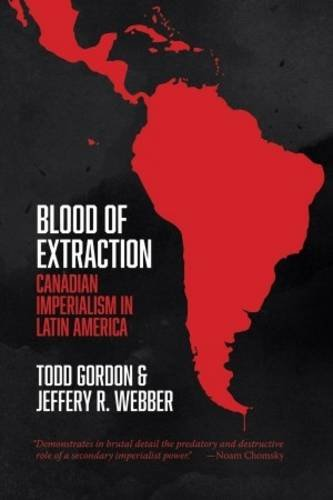 blood-of-extraction-canadian-imperialism-in-latin-america