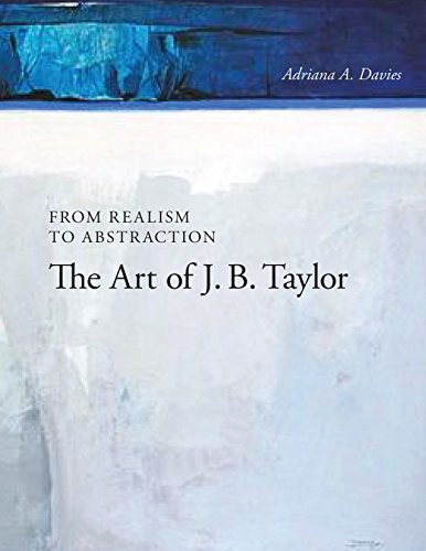 From Realism to Abstraction: The Art of J. B. Taylor (Art in Profile: Canadian Art and Architecture Book 11) por Adriana Davies