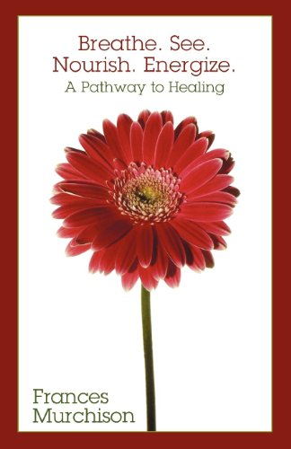 Breathe. See. Nourish. Energize : A Pathway to Healing