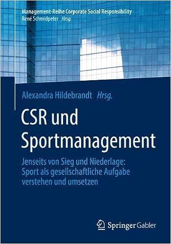 CSR und Sportmanagement: Jenseits von Sieg und Niederlage: Sport als gesellschaftliche Aufgabe verstehen und umsetzen (Management-Reihe Corporate Social Responsibility)