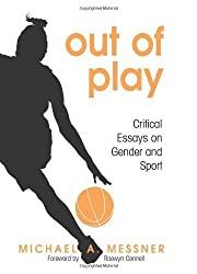 Out of Play: Critical Essays on Gender and Sport (S U N Y Series on Sport, Culture, and Social Relations)