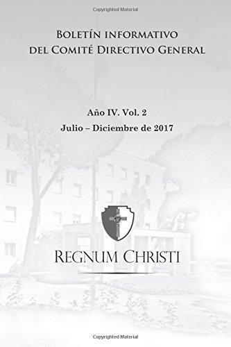 Boletín informativo del Comité Directivo General del Regnum Christi: Julio - Diciembre 2017 (Boletín institucional) (Spanish Edition)