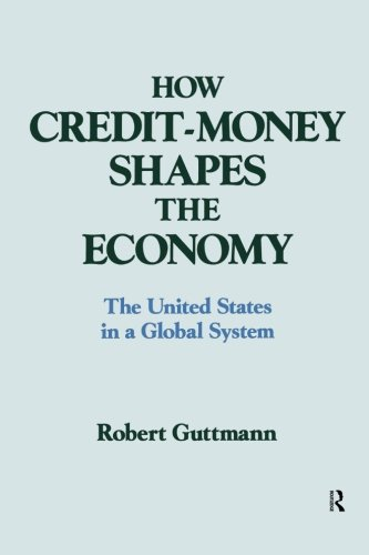 How Credit Money Shapes The Economy  The United States In A Global System  Columbia University Seminar