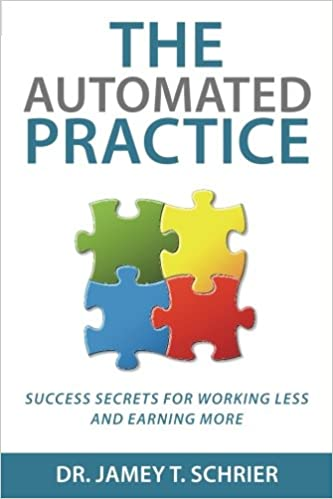The Automated Practice: Success Secrets for Working Less and Earning More
