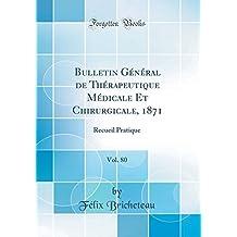 Bulletin General de Therapeutique Medicale Et Chirurgicale, 1871, Vol. 80: Recueil Pratique (Classic Reprint)