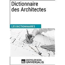 Dictionnaire des Architectes: (Les Dictionnaires d'Universalis) (French Edition)