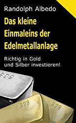 Das kleine Einmaleins der Edelmetallanlage: Richtig in Gold und Silber investieren (Albedos Finanzratgeber 1)