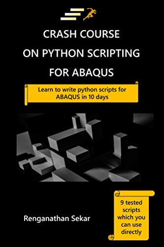 Crash Course on Python Scripting for ABAQUS: Learn to write Python scripts  for ABAQUS in 10 days