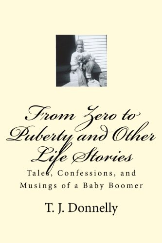 Download From Zero to Puberty and Other Life Stories: Tales, Confessions, and Musings of a Baby Boomer ebook