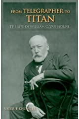 From Telegrapher to Titan: The Life of William C. Van Horne (Railroads Past and Present) by Valerie Knowles (2010-08-03) Paperback