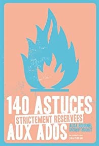 140 astuces strictement réservées aux ados par Alda Bournel