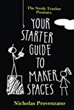 img - for Your Starter Guide to Makerspaces (The Nerdy Teacher Presents) (Volume 1) book / textbook / text book