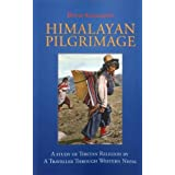 Himalayan Pilgrimage: A Study of Tibetan Religion by a Traveller Through Western Nepal by David Snellgrove (2012-04-16)
