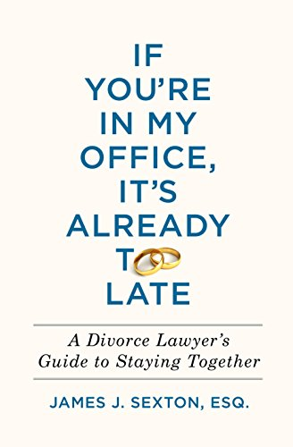 - If You're In My Office, It's Already Too Late: A Divorce Lawyer's Guide to Staying Together