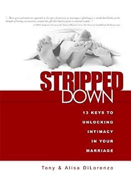 Stripped Down: 13 Keys to Unlocking Intimacy in Your Marriage by [DiLorenzo, Tony, Alisa Michele  DiLorenzo]