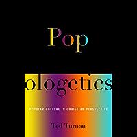 Popologetics: Popular Culture in Christian Perspective